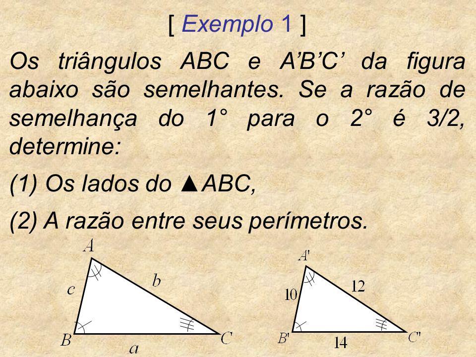 [ Exemplo 1 ] Os triângulos ABC e A'B'C' da figura abaixo são semelhantes. Se a razão de semelhança do 1° para o 2° é 3/2, determine: